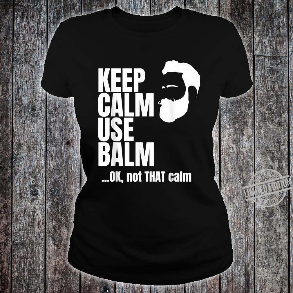 Keep Calm Use Balm Shirt ladies tee