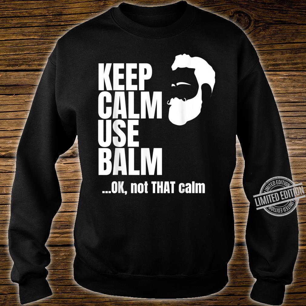 Keep Calm Use Balm Shirt sweater