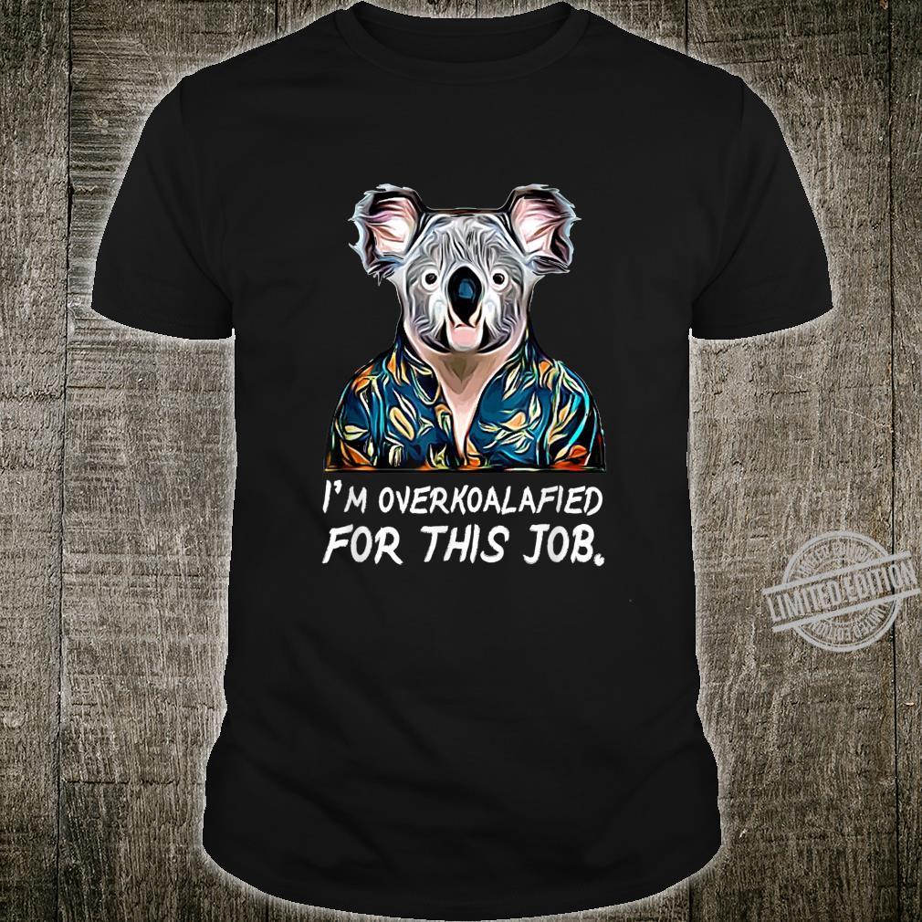 Koala Pun I'm Over Koalafied For This Job Shirt