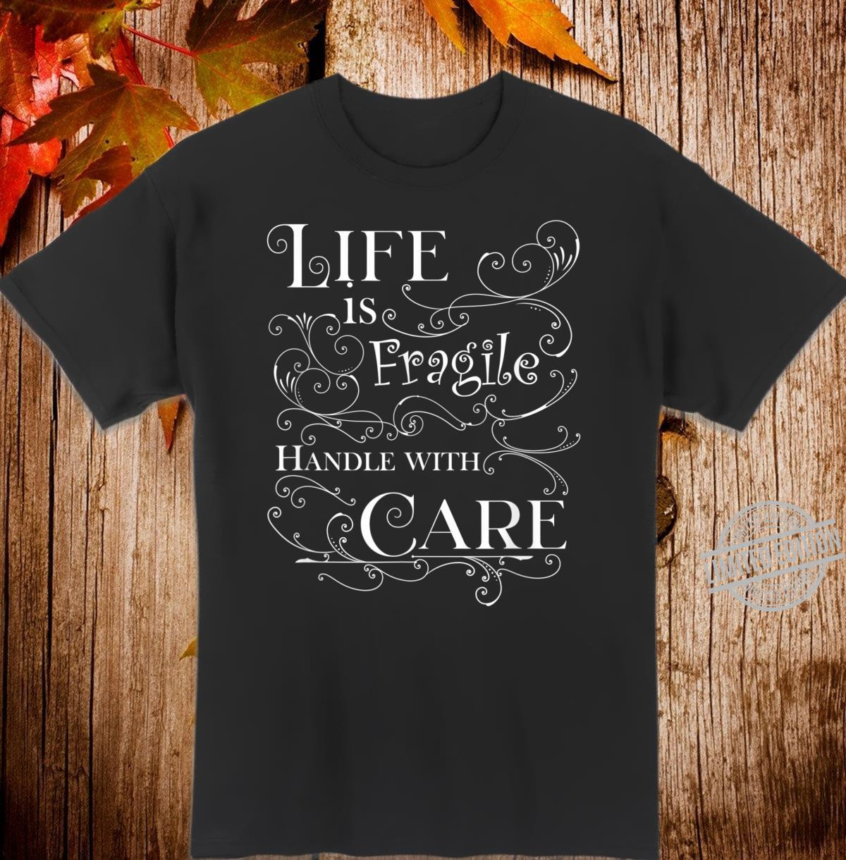 Life is fragile handle with care Shirt