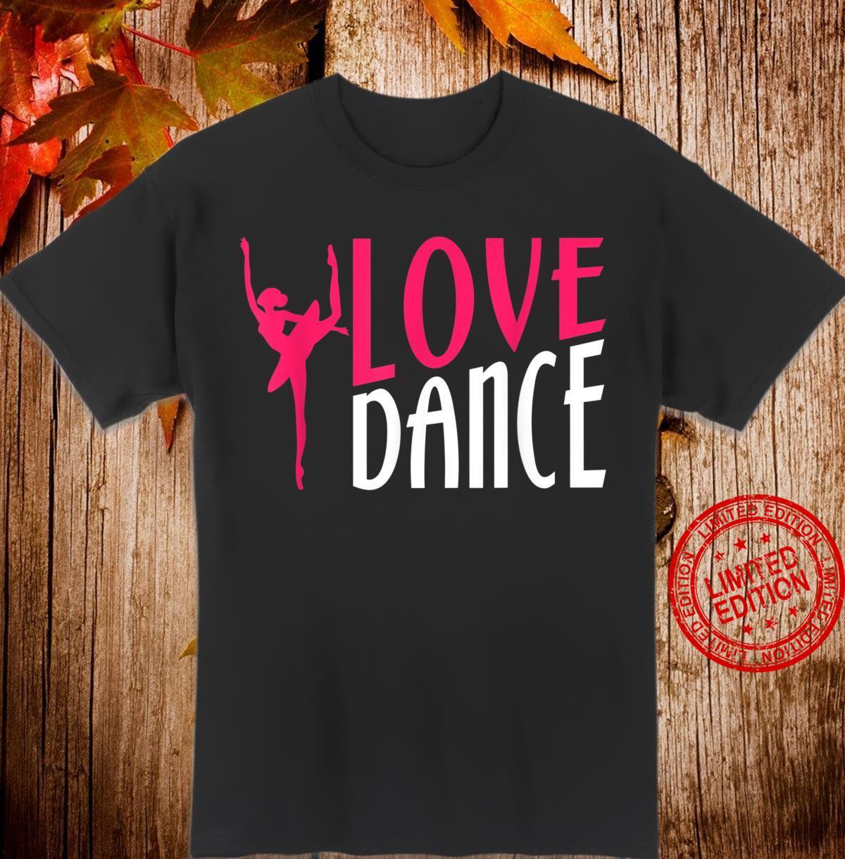 Love Dance Dancing Moves Choreo Ballet Shirt