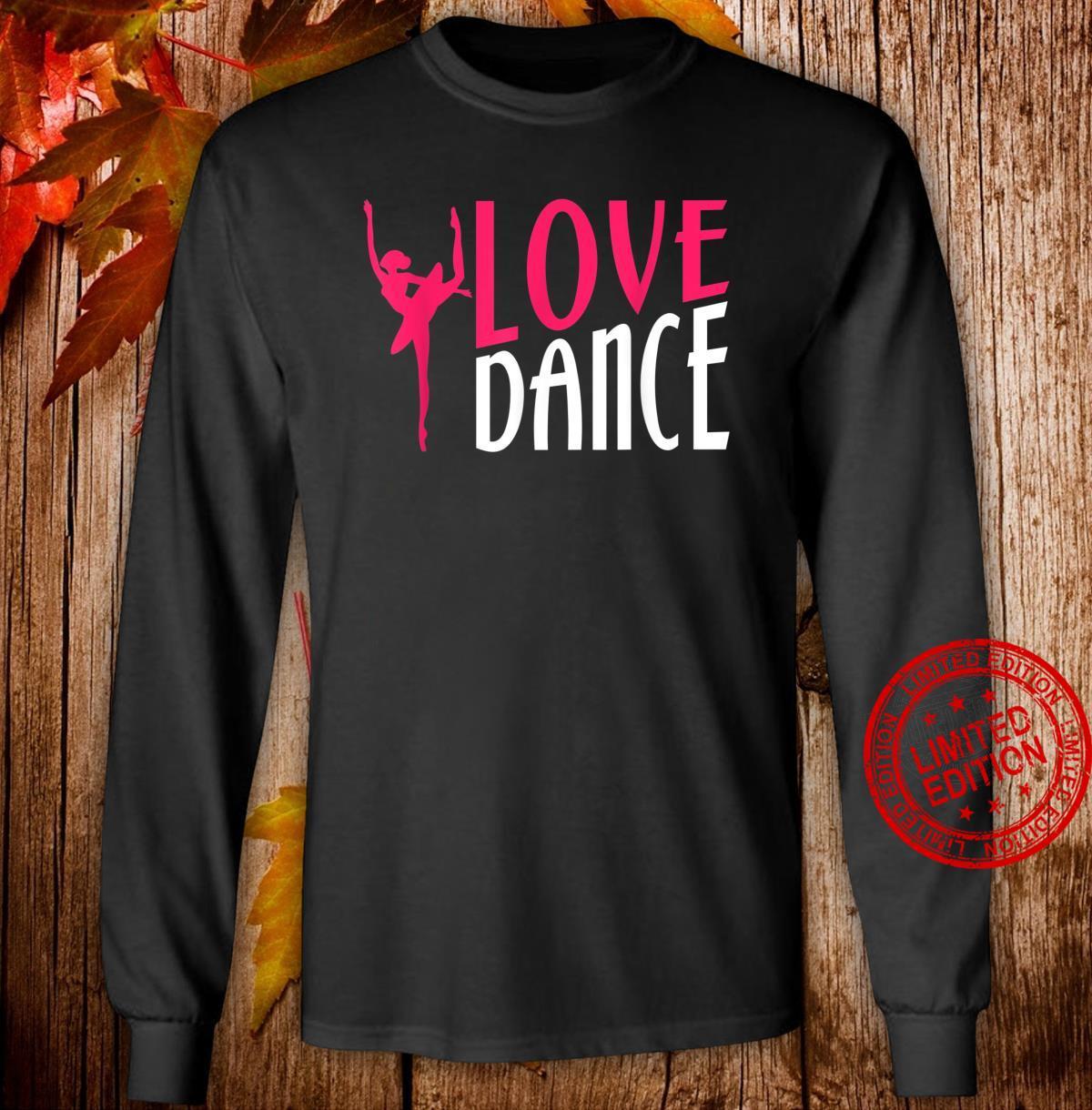 Love Dance Dancing Moves Choreo Ballet Shirt long sleeved