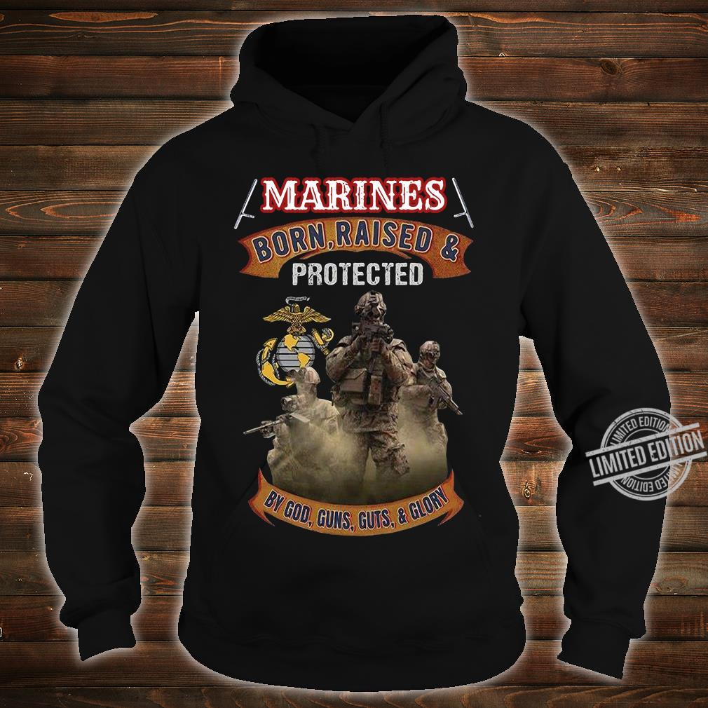 Marines Born Raised & Protected By God Guns Guts & Glory Shirt hoodie