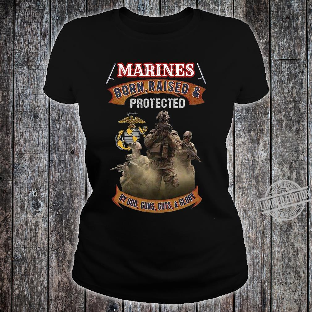 Marines Born Raised & Protected By God Guns Guts & Glory Shirt ladies tee