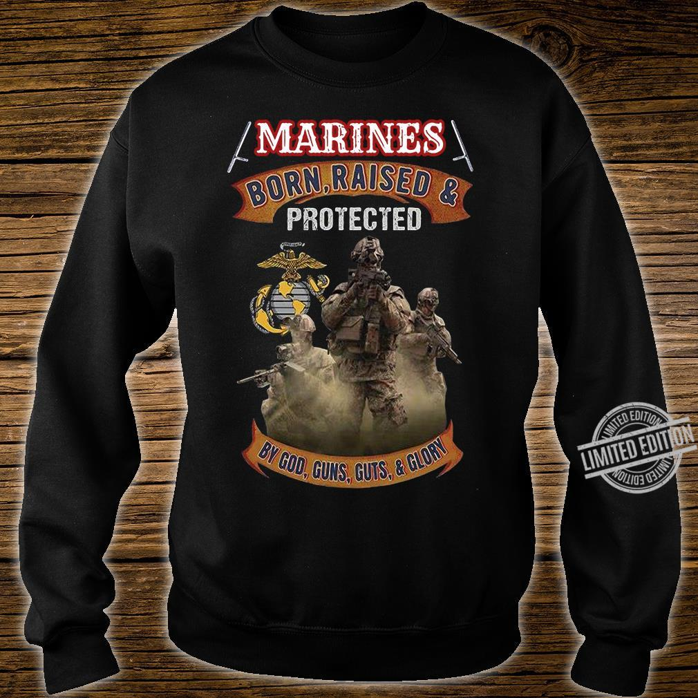 Marines Born Raised & Protected By God Guns Guts & Glory Shirt sweater