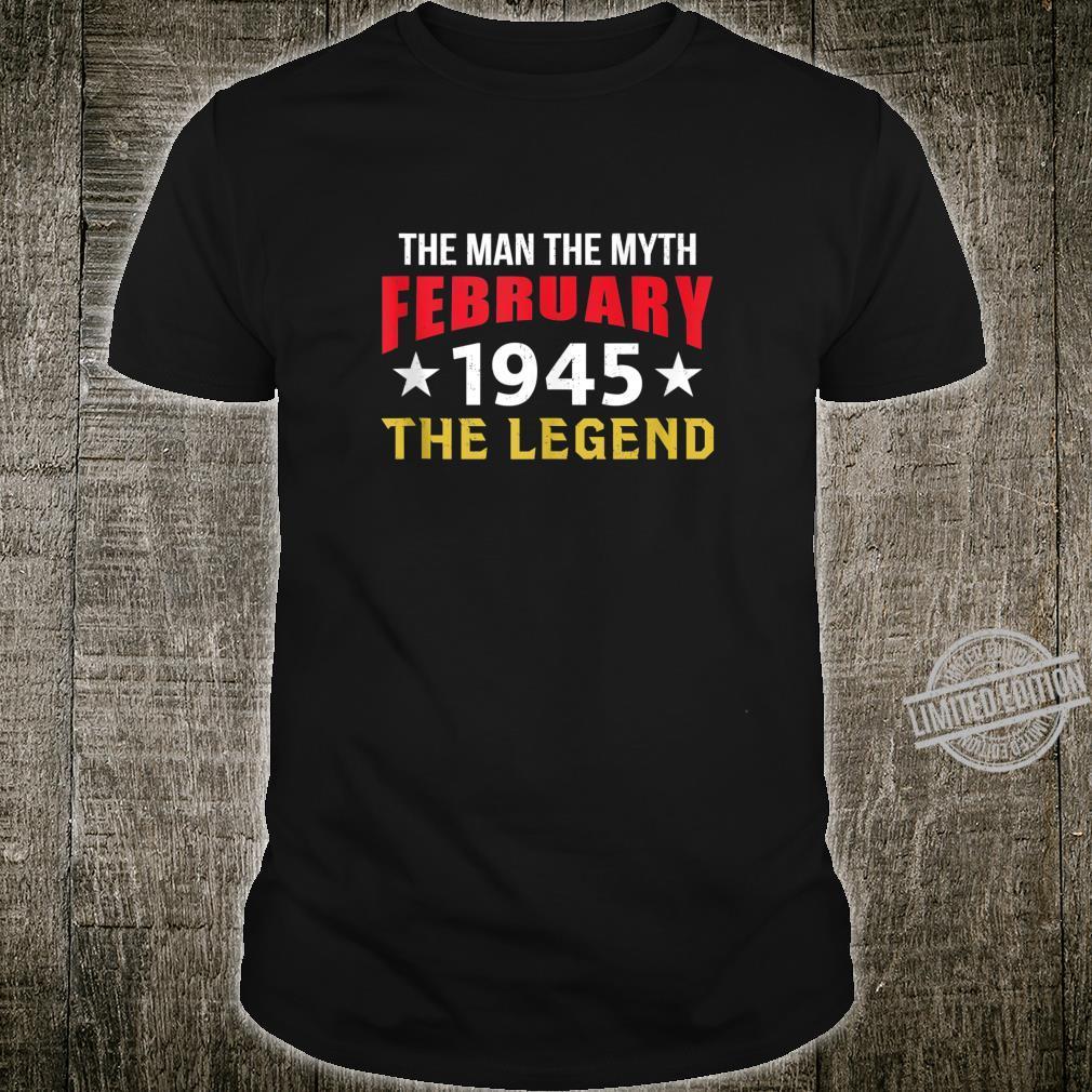 Mens 75th Birthday The Man The Myth The Legend February 1945 Shirt