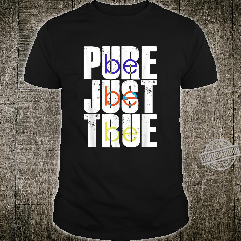 Motivational Positive Message Be Pure Be Just Be True Shirt