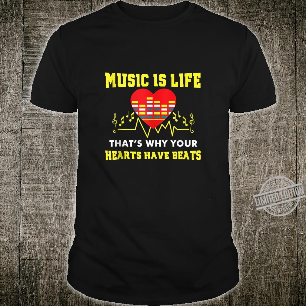 Music is Life thats why your hearts have beats Shirt