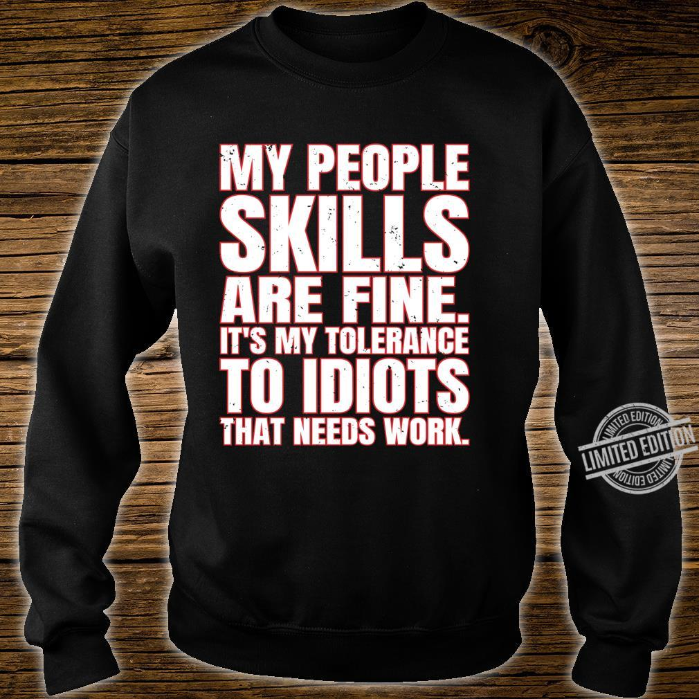 My People Skills Are Fine. It's My Tolerance To Idiots Shirt sweater