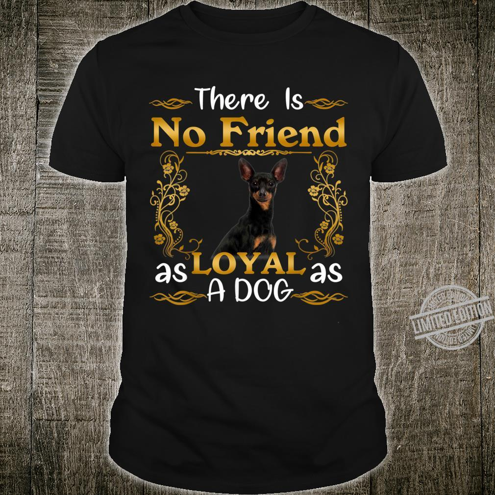 No Friend As Loyal As A Dog Miniature Pinscher Shirt