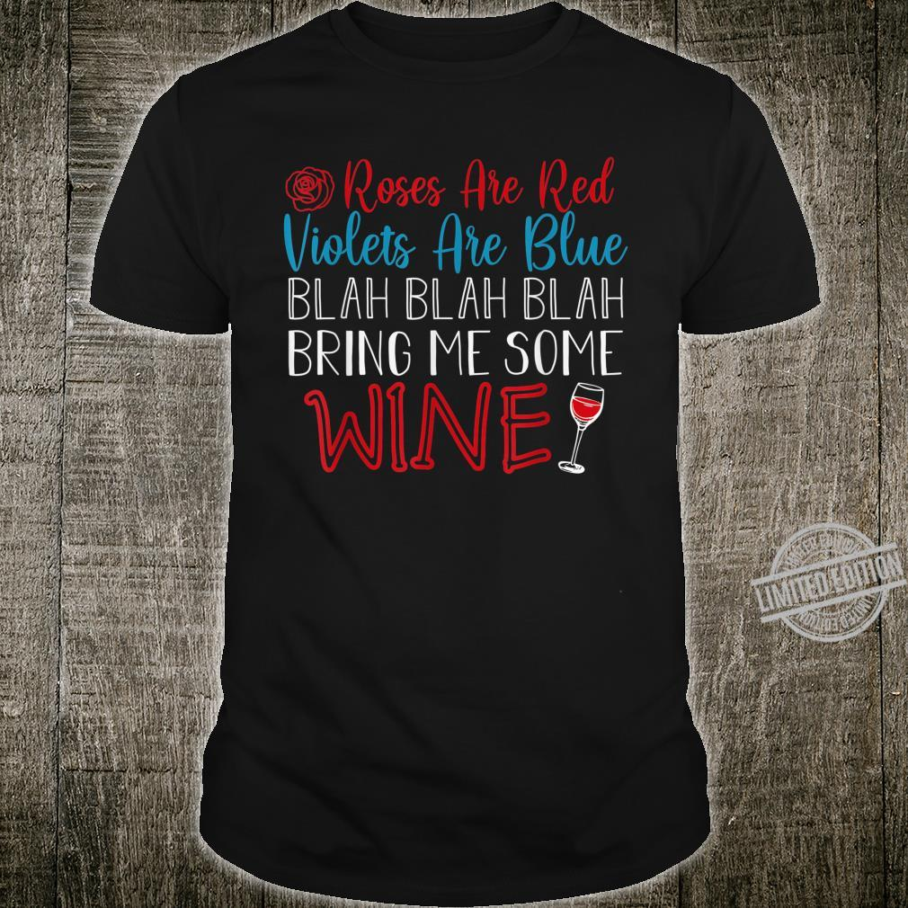 Roses Are Red Violets Are Blue Blah Bring Me Some Wine Shirt