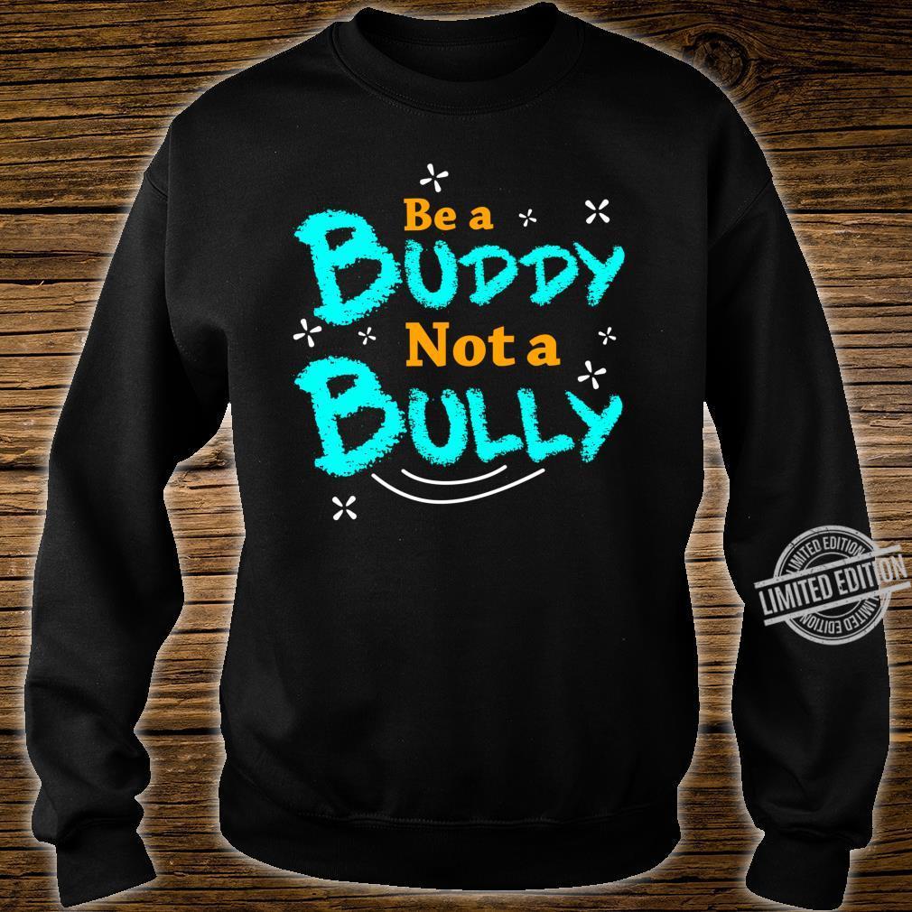 Sei Ein Kumpel Kein Tyrann Bewusstsein Für Mobbing Shirt sweater