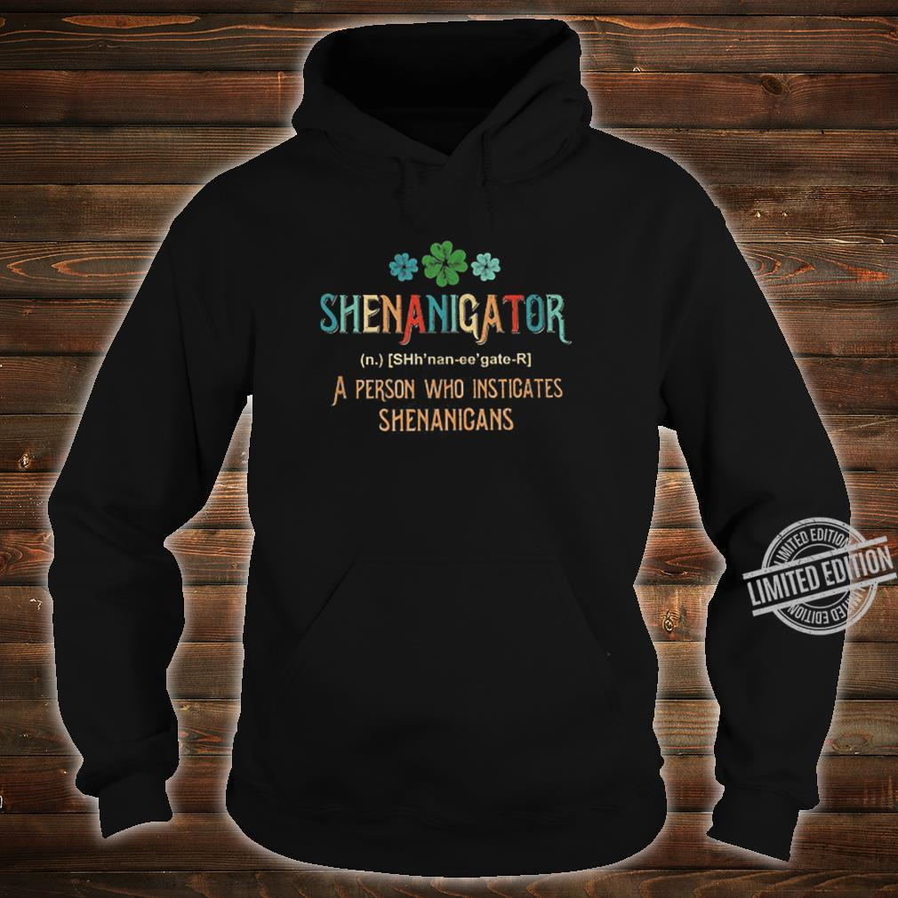 Shenanigator A Person Who Instigates Shenanigans Shirt hoodie