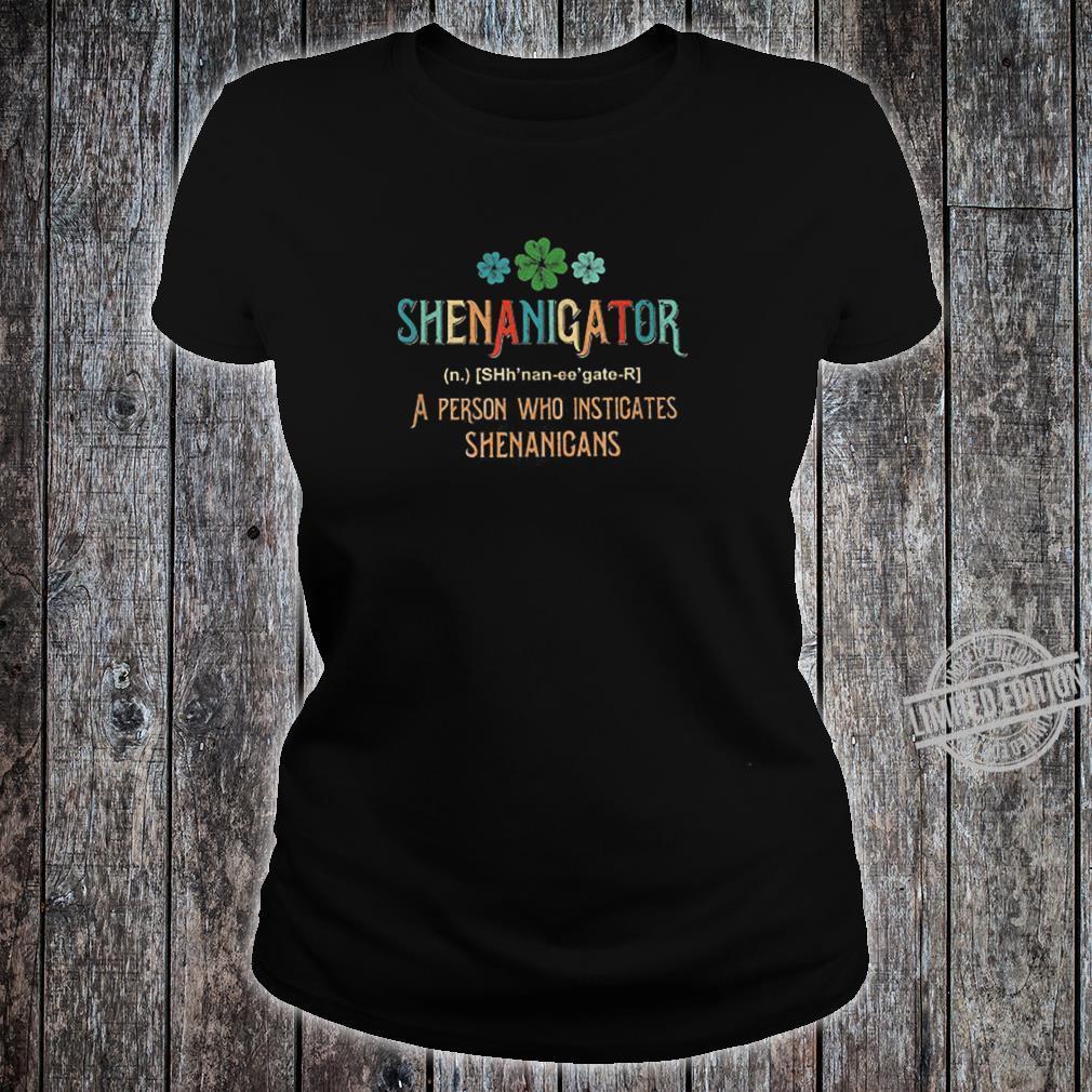 Shenanigator A Person Who Instigates Shenanigans Shirt ladies tee