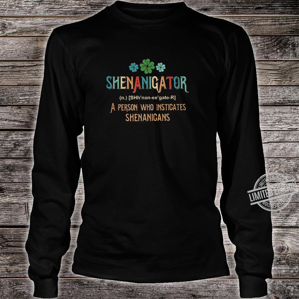 Shenanigator A Person Who Instigates Shenanigans Shirt long sleeved