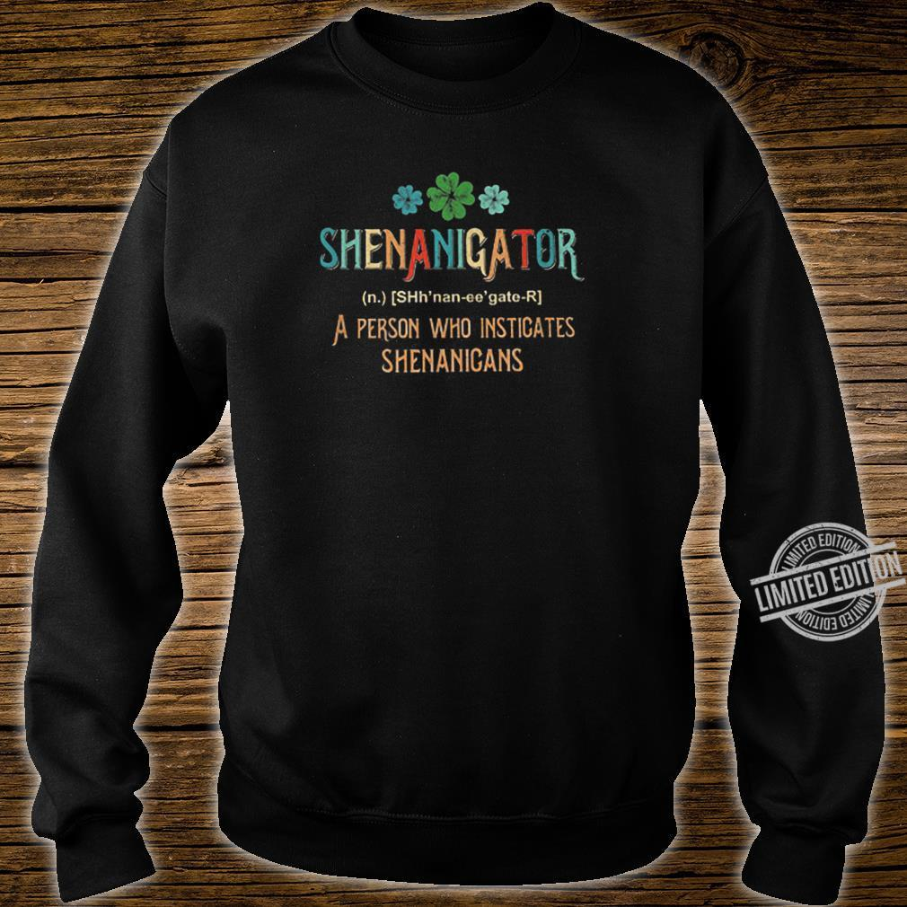 Shenanigator A Person Who Instigates Shenanigans Shirt sweater