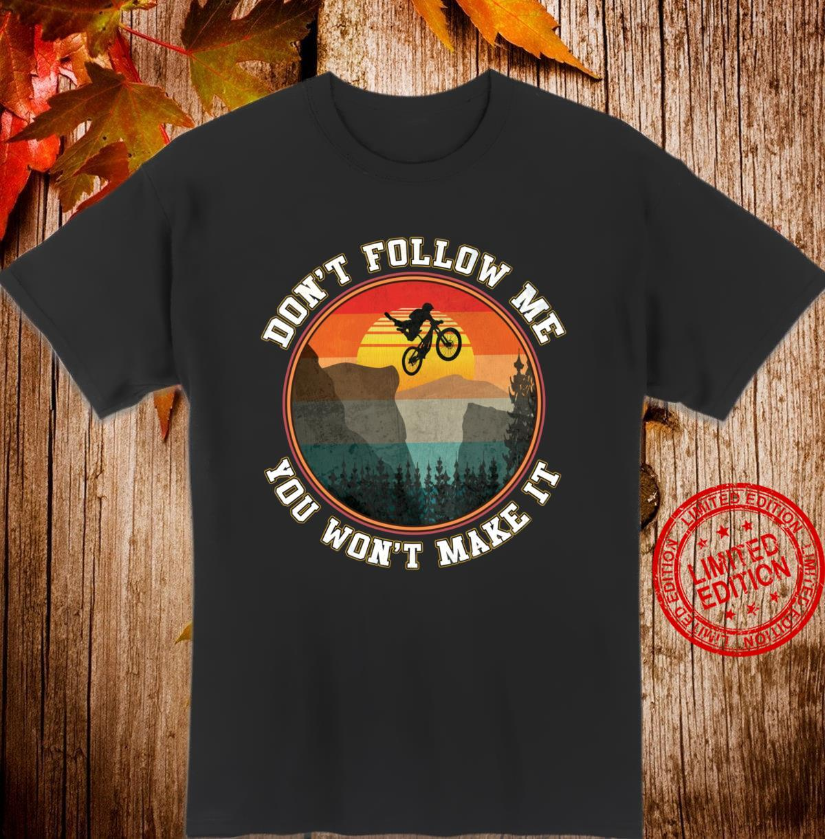Vintage Downhill Mountain Bike Don't Follow Me MTB Life Shirt