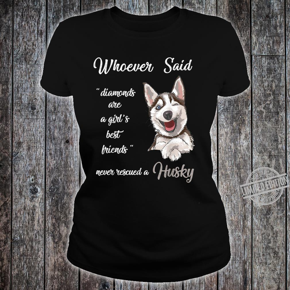Whoever Said Husky is Best Dog Girls Dogs Shirt ladies tee