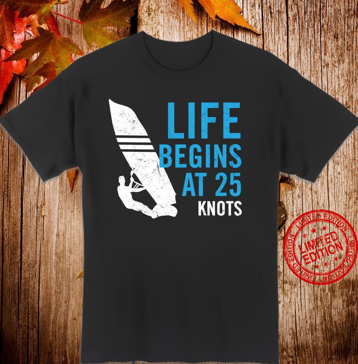 Windsurfing Life Begins at 25 Knots Shirt