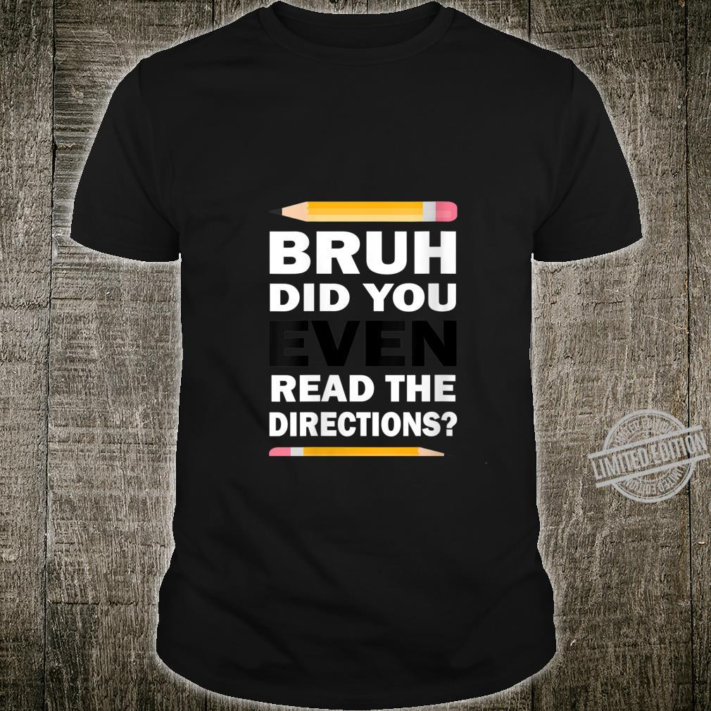 Womens Bruh Did You Even Read The Directions Humorous Teacher Shirt