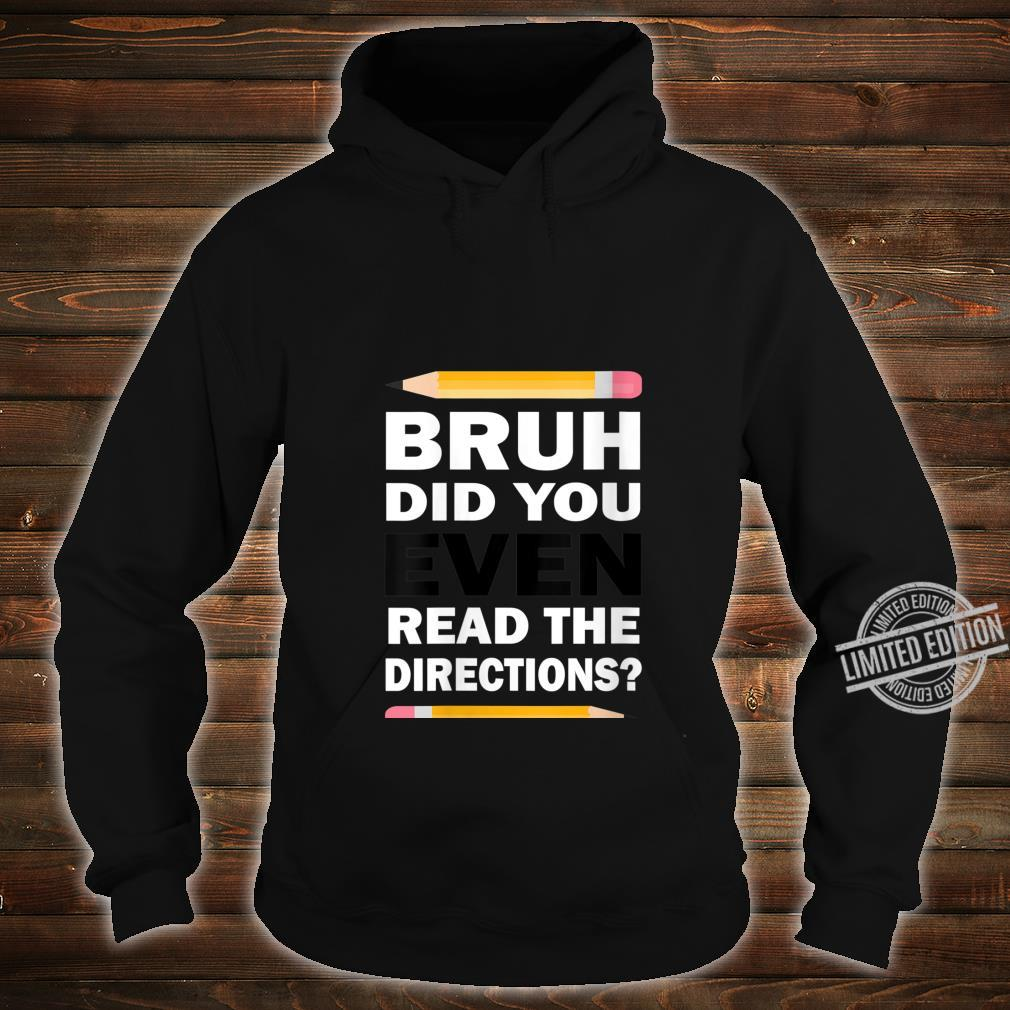 Womens Bruh Did You Even Read The Directions Humorous Teacher Shirt hoodie