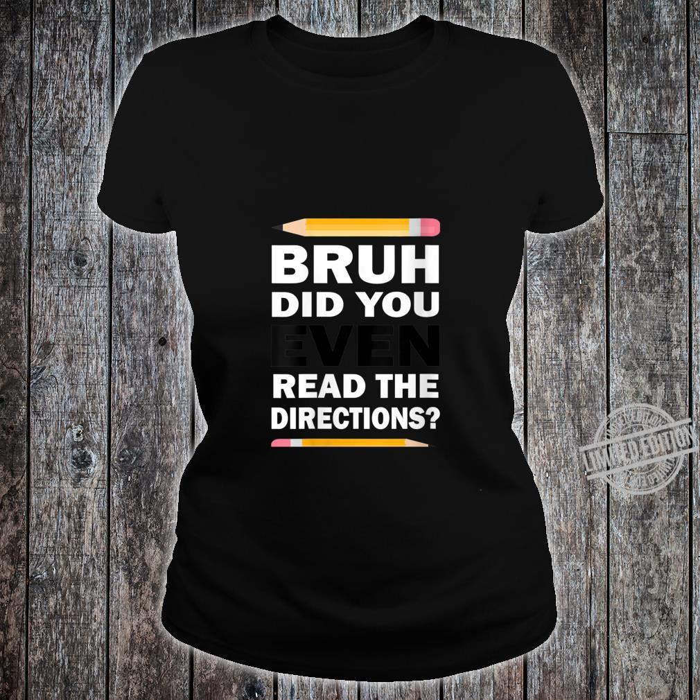 Womens Bruh Did You Even Read The Directions Humorous Teacher Shirt ladies tee