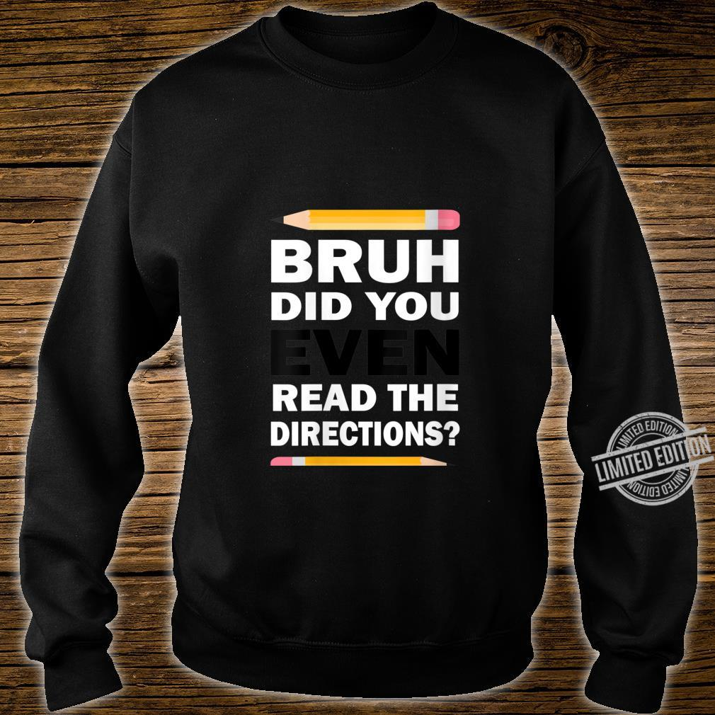 Womens Bruh Did You Even Read The Directions Humorous Teacher Shirt sweater