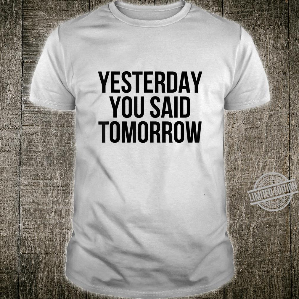 Yesterday You Said Tomorrow Cool Live Life Today Quote Shirt